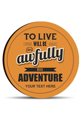 To Live is An Adventure Round MDF Magnet