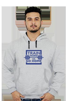 Train Hard Or Go Home Full Sleeves Hoodie
