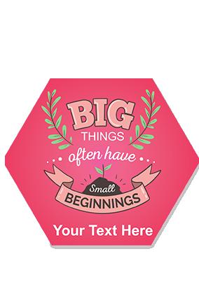 Big Things with Small Beginnings Hexa Coaster