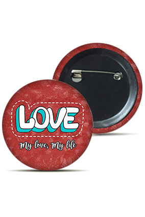 My Love My Life Round Badge
