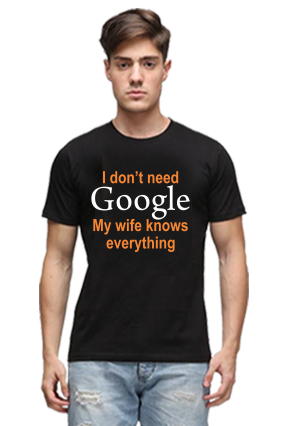I Don't Need Google, My Wife Knows Everything Black Round Neck Cotton Effit T-Shirt