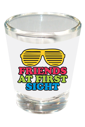 Friends At First Sight Shot Glass