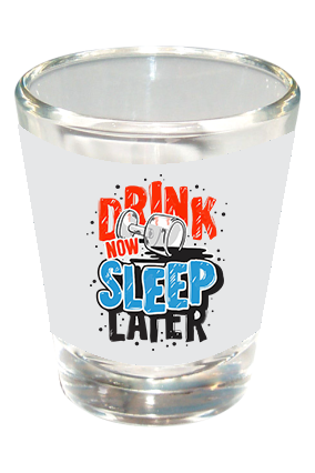 Drink Now Sleep Later Funky Shot Glass