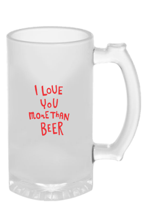 I Love You More than Beer Frosted Glass Beer Mug