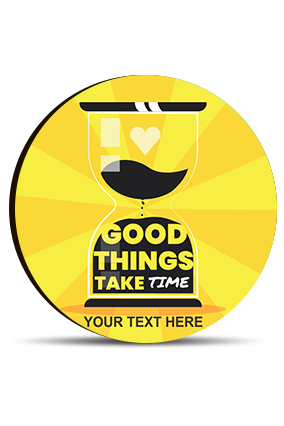 Good Things Take Time Round MDF Magnet