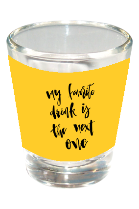 My Favorite Drink is the Next One Funky Shot Glass