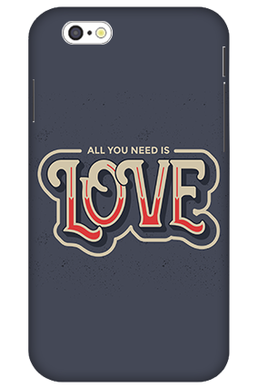 3D-iPhone 6 All You Need Love Customized Mobile Back Cover