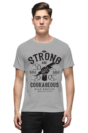 Be Strong And Courageous Stay Survive Quotational Gray Round Neck Cotton Effit T-Shirt