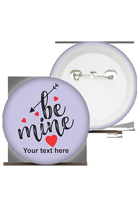 Customized Be Mine Round Shape Badges