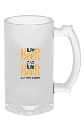 Two Beer or Not Two Beer Frosted Glass Beer Mug
